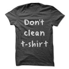 Don't Clean T-Shirts, Hoodies, Sweatshirts, Tee Shirts (19$ ==► Shopping Now!)