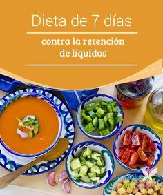 Dieta de 7 días contra la retención de líquidos  Muchas personas están por encima de su peso adecuado por culpa de la retención de líquidos, la cual causa hinchazón y malestar en determinadas partes del cuerpo.