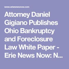 Attorney Daniel Gigiano Publishes Ohio Bankruptcy and Foreclosure Law White Paper - Erie News Now: News, Weather & Sports   WICU 12 & WSEE