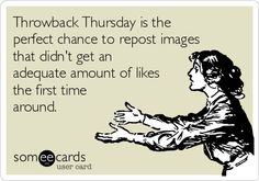Throwback Thursday is the perfect chance to repost images that didn't get an adequate amount of likes the first time around.