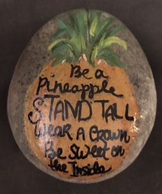 Be A Pineapple Painted Rock, Inspirational, Collectible, Art, Paperweight, Home Decor & Gift SALE PRICE @MoonRocksArt by MoonRocksArt on Etsy https://www.etsy.com/listing/524694422/be-a-pineapple-painted-rock