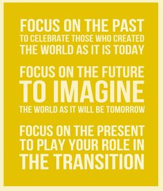 Focus on the Past, Future and Present #quote