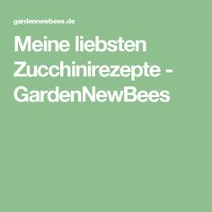 Meine liebsten Zucchinirezepte - GardenNewBees