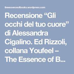 """Recensione """"Gli occhi del tuo cuore"""" di Alessandra Cigalino. Ed Rizzoli, collana Youfeel – The Essence of Books"""