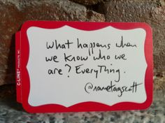 """What happens when we know who we are? Everything."" @nametagscott"