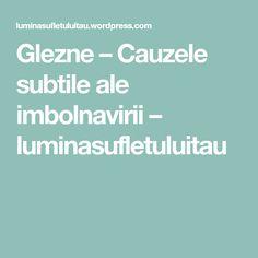 Glezne – Cauzele subtile ale imbolnavirii – luminasufletuluitau