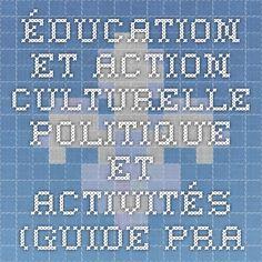 ÉDUCATION ET ACTION CULTURELLE  Politique et activités  (GUIDE PRATIQUE)