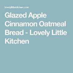 Glazed Apple Cinnamon Oatmeal Bread - Lovely Little Kitchen