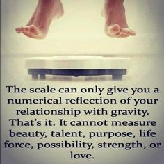 Scale doesn't define who you are.