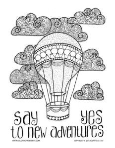 Hot Air Balloon Coloring Page for adults and grown ups. Say yes to adventures. This is a great coloring page to add an uplifting message and an inspiring thought as you do some creative stress relief coloring. Download this printable coloring page and use your pencil crayons, gel pens, markers, or pastels to make this coloring page into a work of art.