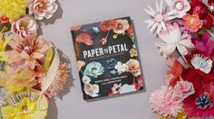 Paper to Petal: 75 Whimsical Paper Flowers to Craft by Hand / Book Trailer. By Rebecca Thuss and Patrick Farrell Foreword by Martha Stewart ...