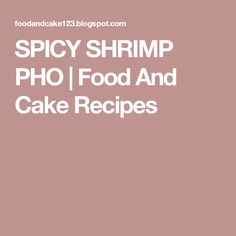 SPICY SHRIMP PHO   Food And Cake Recipes