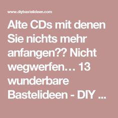 Alte CDs mit denen Sie nichts mehr anfangen?? Nicht wegwerfen… 13 wunderbare Bastelideen - DIY Bastelideen