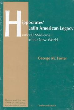 Hippocrates' Latin American Legacy: Humoral Medicine in the New World