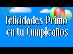 Feliz Cumpleaños Primo / Frases de Cumpleaños para mi Primo - YouTube