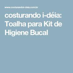 costurando i-déia: Toalha para Kit de Higiene Bucal