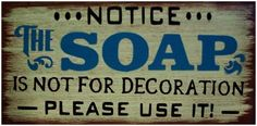 The Soap Is Not For Decoration Bathroom Primitive Rustic Distressed Country Wood Sign Home Decor by SouthernHomeSigns on Etsy