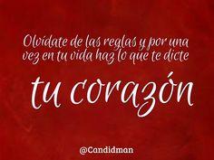 """""""Olvídate de las #Reglas y por una vez en tu #Vida haz lo que te dicte tu #Corazon"""". @candidman #Frases #Motivacionales"""