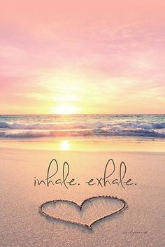 inhale - exhale -- 50 Warm and Sunny Beach Therapy Quotes - Style Estate -