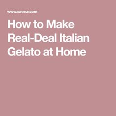 How to Make Real-Deal Italian Gelato at Home