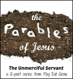 The Unmerciful Servant {Parables of Jesus Series}