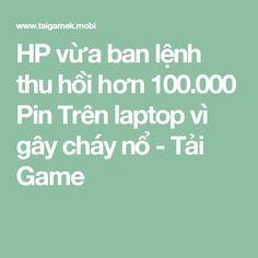 HP vừa ban lệnh thu hồi hơn 100.000 Pin Trên laptop vì gây cháy nổ - Tải Game