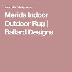 Merida Indoor Outdoor Rug   Ballard Designs
