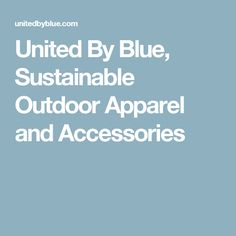 United By Blue, Sustainable Outdoor Apparel and Accessories