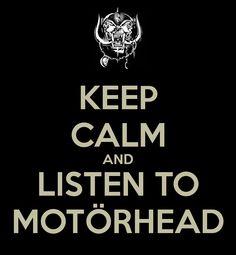 Keep calm and listen to Motörhead \m/