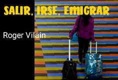 SALIR, IRSE, EMIGRAR por -Roger Vilain- @rvilain1 Going Out, Helping Hands, Culture