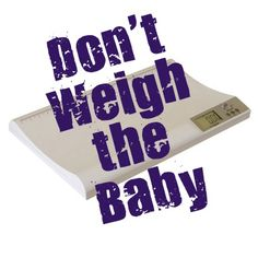 Don't weigh the baby: a humorous and informative look at the stresses of feeding a baby.