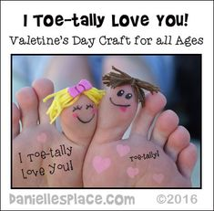 I Toe-ally Love You  or You're Toe-tally Awesome Craft  using a picture of a child's toe - This craft can be used for Valentine's Day, Mother's Day, Father's Day, Christmas, or to give to a grandparent on their birthday.  Decorate the toes to match the child and loved one.  Find directions on www.daniellesplace.com.