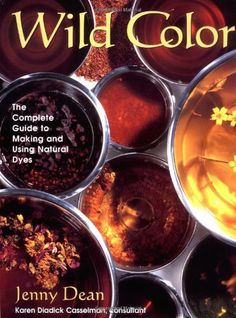 Wild Color: The Complete Guide to Making and Using Natural Dyes by Jenny Dean