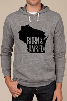 Born and Raised in Wisconsin Hoodie. $45.00, via Etsy.