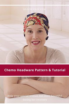 Here's an easy chemo headwear pattern and tutorial so you can make that essential accessory to help her feel more beautiful during recovery.