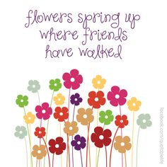 18 best flower quotes images on pinterest great quotes quote flowers spring up where friends have walked mightylinksfo