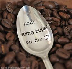 Pour Some Sugar On Me Hand Stamped Coffee Spoon for Coffee Lovers (TM) by jessicaNdesigns