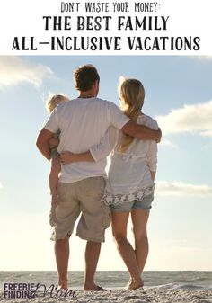 Don't Waste Your Money: The Best Family All-Inclusive Vacations