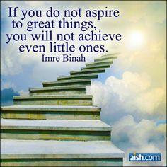 Jewish Quote of the Day: If You Do Not Aspire To Great Things