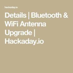 Details   Bluetooth & WiFi Antenna Upgrade   Hackaday.io