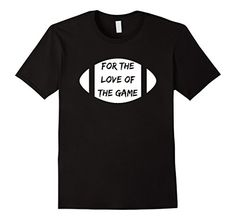 FOR THE LOVE OF THE GAME FOOTBALL T-Shirt- Available in Men's, Women's, and Youth!