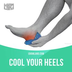 """""""Cool your heels"""" means """"to wait or to be kept waiting"""".  Example: Sharon cooled her heels in a park while waiting for her boyfriend to pick her up.  Get our apps for learning English: learzing.com"""