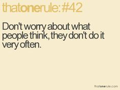 Don't worry about what people thing, they don't do it very often.