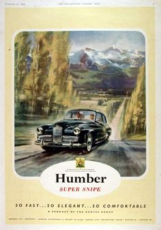 Ad - 1954 Original Colour Illustrated London News Car Advert - Humber Super Snipe Old Advertisements, Car Advertising, Classic Cars British, British Car, Good Times Roll, Car Posters, The Old Days, Car Painting, Cool Names