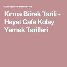 Kırma Börek Tarifi - Hayat Cafe Kolay Yemek Tarifleri
