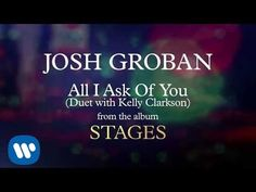 Josh Groban - All I Ask of You (Duet with Kelly Clarkson)