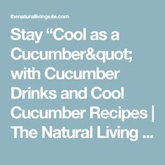 """Stay """"Cool as a Cucumber""""  with Cucumber Drinks and Cool Cucumber Recipes    The Natural Living Site"""
