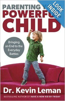 Parenting Your Powerful Child: Bringing an End to the Everyday Battles: Dr. Kevin Leman: 9780800720209: Amazon.com: Books