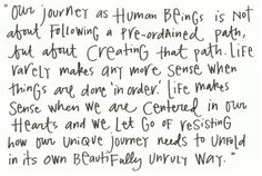 Let your own unique journey unfold in its own beautiful unruly way...