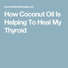 How Coconut Oil Is Helping To Heal My Thyroid